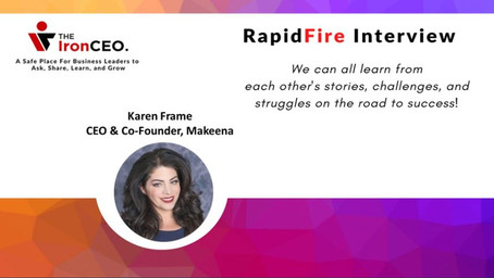 IronCEO RapidFire: Karen Frame, CEO & Co-Founder, Makeena