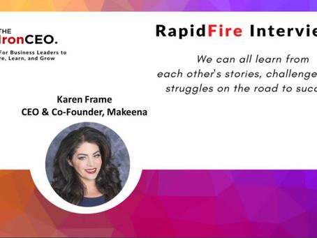 IronCEO RapidFire: Karen Frame, CEO & Co-Founder, Makeena