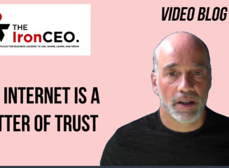 The IronCEO Video Blog: The Internet is a Matter of Trust