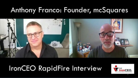 IronCEO RapidFire:              Anthony Franco, Founder, mcSquares