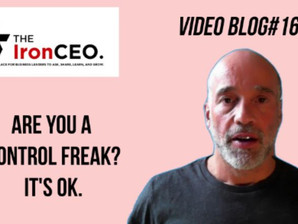 IronCEO Video Blog: What Does Are You a Control Freak? It's Ok.