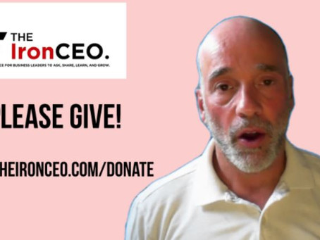 IronCEO Video Blog: Please Give!