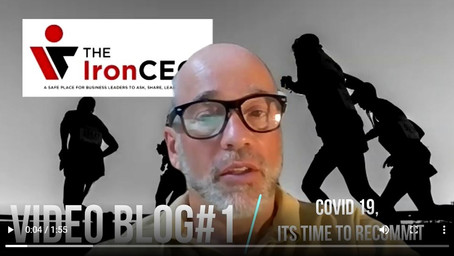 The IronCEO Video Blog: COVID-19, Its Time to Recommit!
