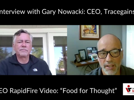 """The IronCEO Rapid Fire: Gary Nowacki, CEO of Tracegains """"Food for Thought"""""""