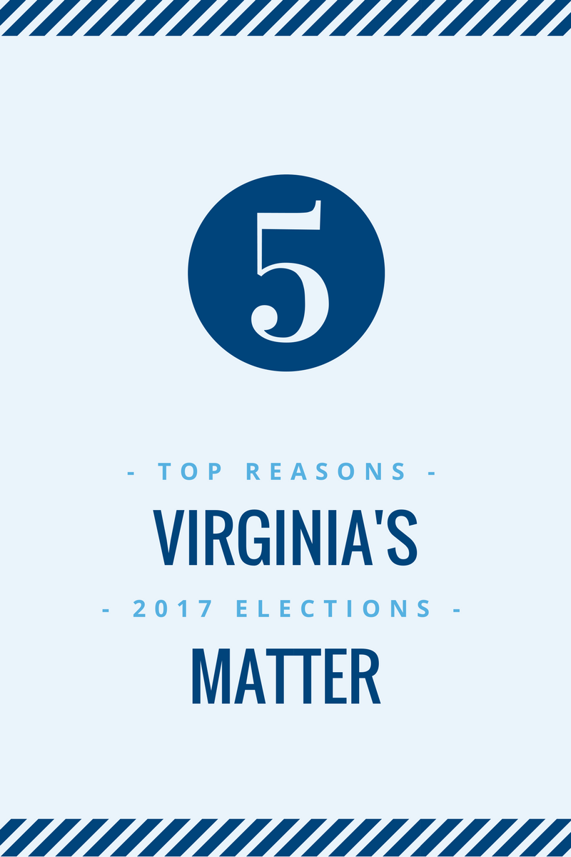 Top 5 Reasons Virginia's 2017 Elections Matter
