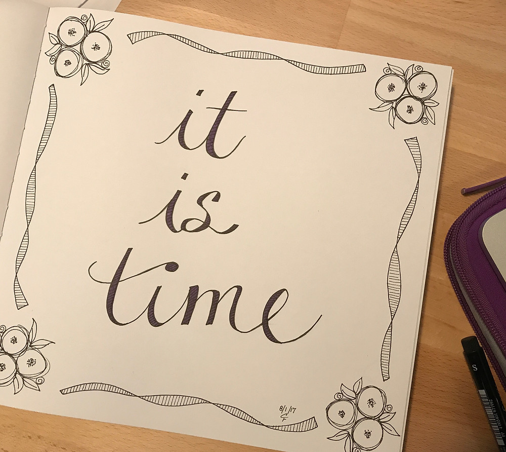 """Week 31 Illustration - Hand Lettering """"It is time"""""""