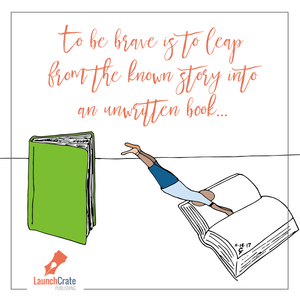 """""""to be brave is to leap from the known story into an unwritten book..."""