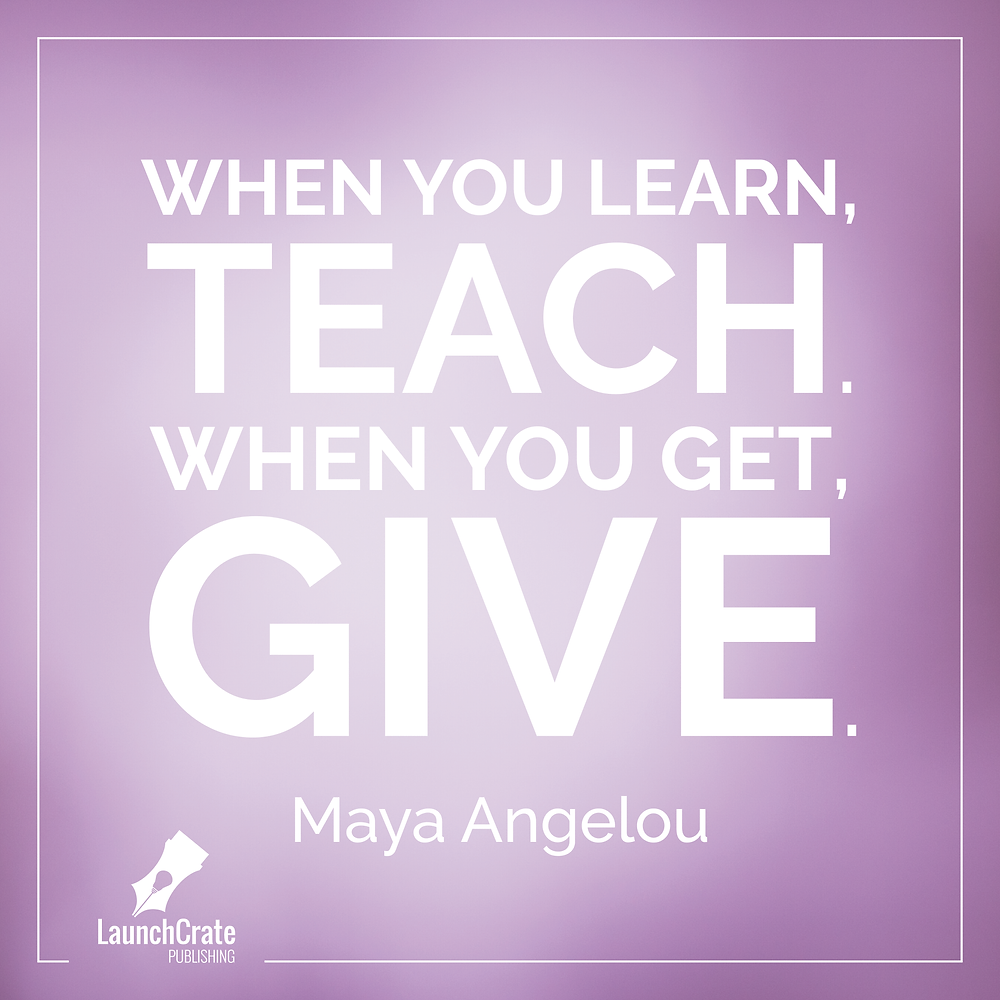 "#Go52 - Week 7 ""When you learn, teach. When you get, give."" Maya Angelou"