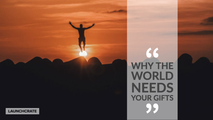 Why the World Needs Your Gifts