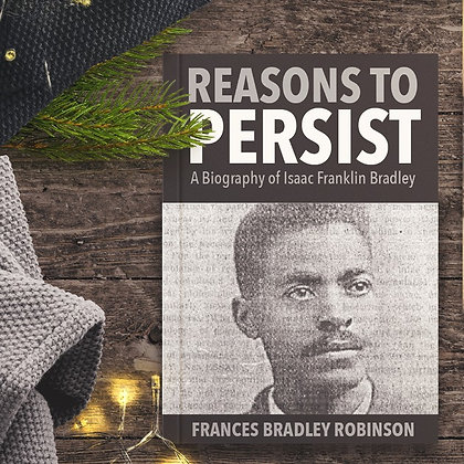 Reasons to Persist: A Biography of Isaac Franklin Bradley