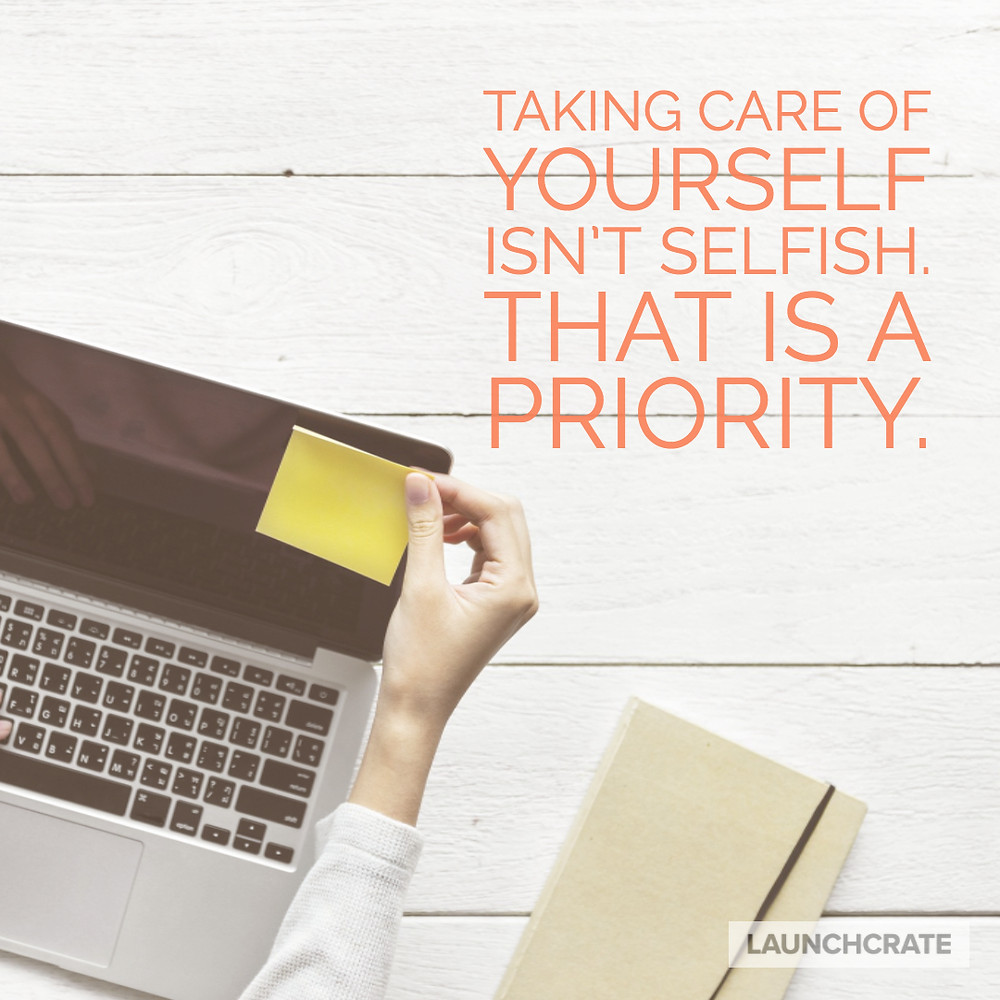 Taking care of yourself isn't selfish. That is a priority.