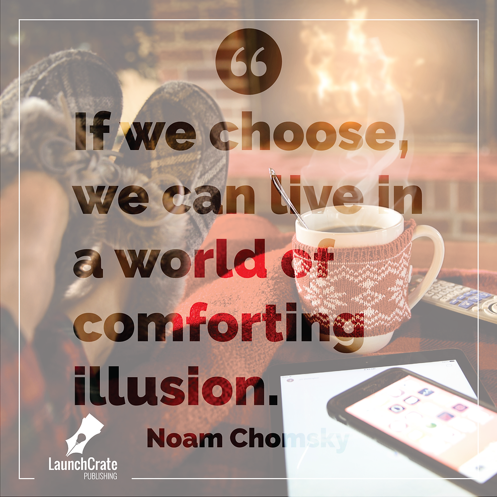If we choose, we can live in a world of comforting illusion. Noam Chomsky