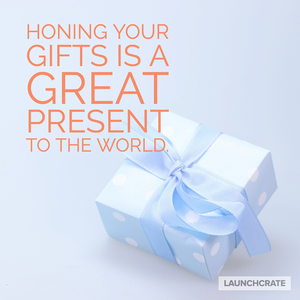 Honing Your Gifts is a Great Present to the World