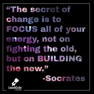 """""""The secret of change is to focus all of your energy, not on fighting the old, but on building the new."""" Socrates, Weeks 34 & 35 #Go52 illustration by C. L. Fails"""
