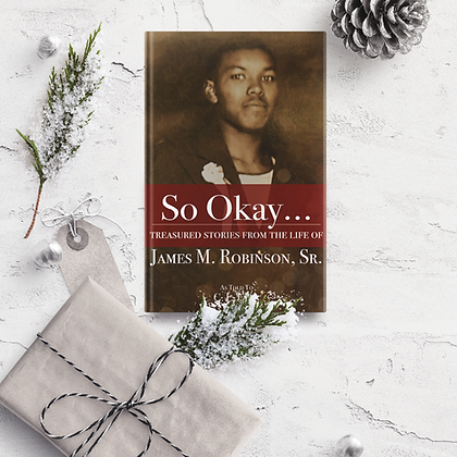 So Okay...Treasured Stories from the Life of James M. Robinson, Sr.