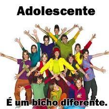 ADOLESCENTE É UM BICHO DIFERENTE