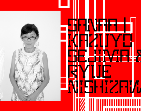 SANAA : Kazuyo Sejima and Ryue Nishizawa