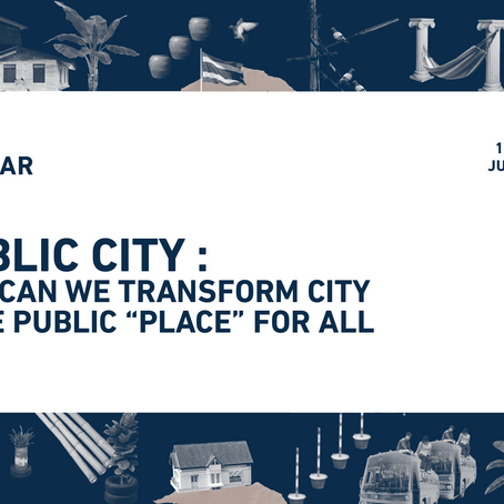 "PUBLIC CITY : HOW CAN WE TRANSFORM CITY TO BE PUBLIC ""PLACE"" FOR ALL"