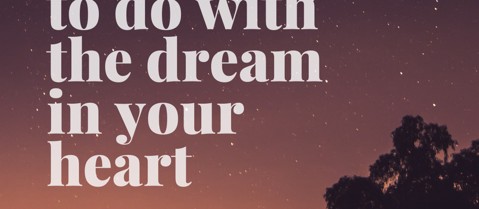 Episode 48 - What to do with the dream in your heart