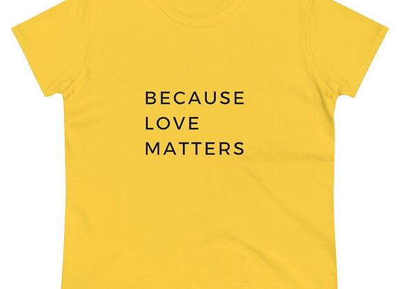 Because Love Matters Women's  Tee-Shirt