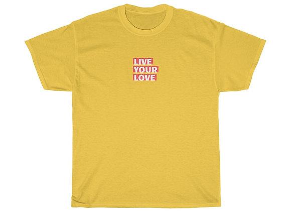 Live Your Love Unisex Tee-Shirt