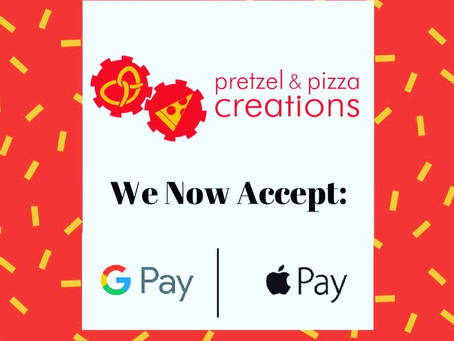 Pretzel and Pizza Creations now accepts Apple Pay and Google Pay!