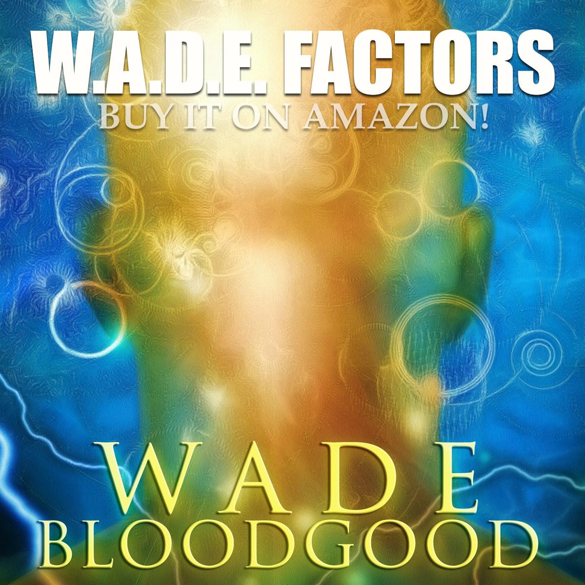 W.A.D.E. FACTORS
