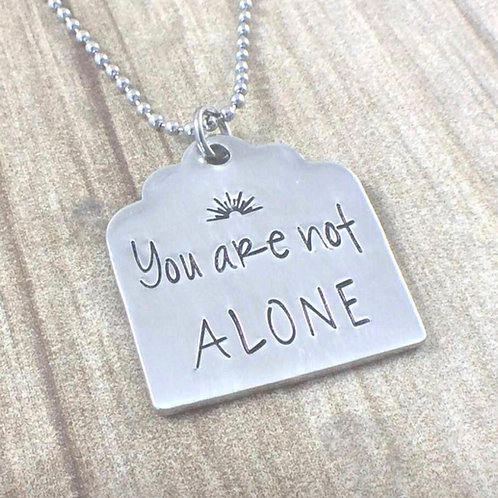 You are not ALONE Necklace