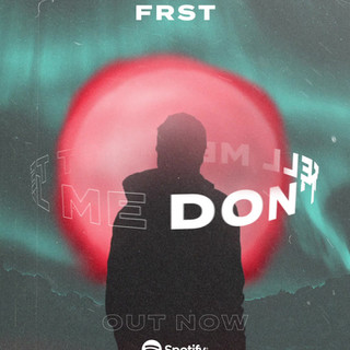 FRST - Don't Tell Me Visual for Ads.