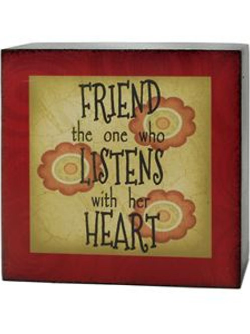 Friend the one Who Listens.... 4 x 4 Box Sign