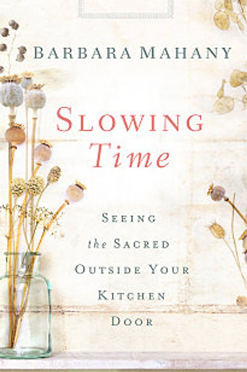 Slowing Time Seeing the Sacred Outside Your Kitchen Door