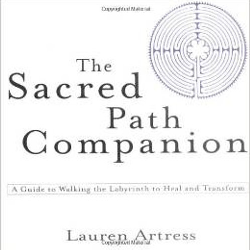 The Sacred Path Companion: A Guide to Walking the Labyrinth to Heal and ...