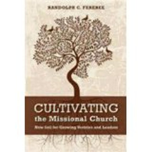 Cultivating The Missional Church New Soil For Growing Vestries and Leaders