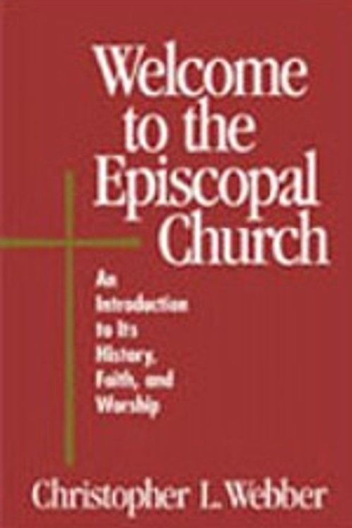 Welcome to the Episcopal Church An Introduction to Its History, Faith and ...