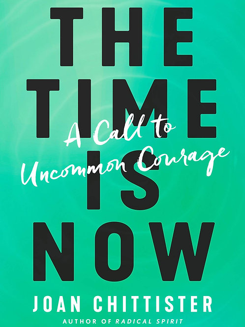 The Time is Now A Call to Uncommon Courage