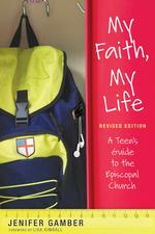 My Faith, My Life A Teen's Guide to the Episcopal Church Revised Edition