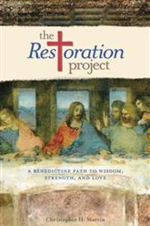 The Restoration Project A Benedictine Path to Wisdom, Strength, and Love