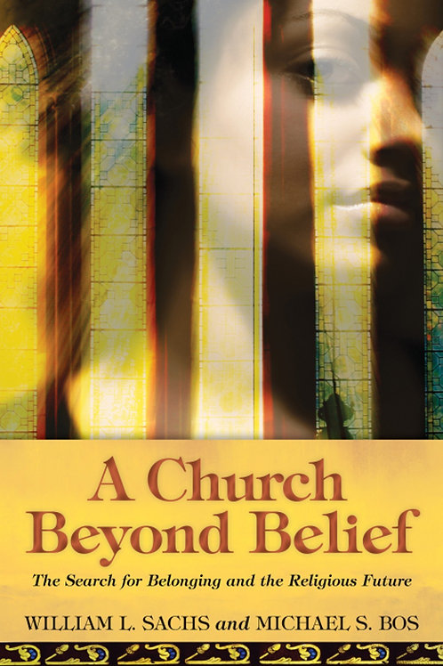 A Church Beyond Belief The Search for Belonging and the Religious Future
