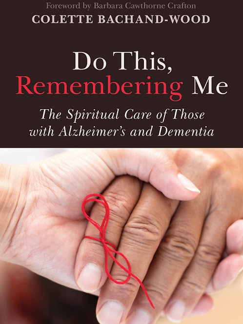 Do This, Remembering Me The Spiritual Care of Those with Alzheimer's...