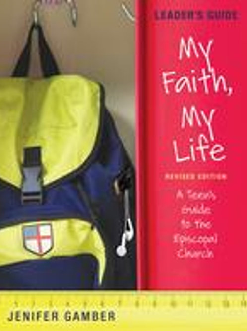 My Faith, My Life Leaders Guide A Teen's Guide to the Episcopal Church