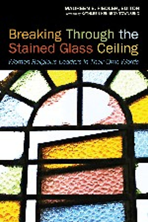 Breaking Through the Stained Glass Ceiling Women Religious Leaders in Their...