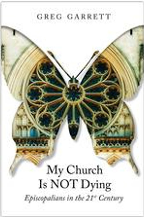 My Church is Not Dying Episcopalians in the 21st Century