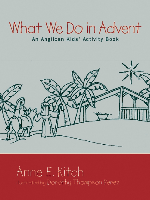 What We Do in Advent An Anglican Kids' Activity Book
