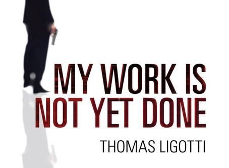 My Work is Not Yet Done, Thomas Ligotti - a review
