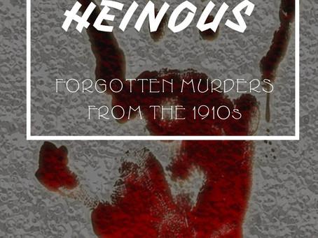 Heinous: Forgotten Murders from the 1910s - blog tour