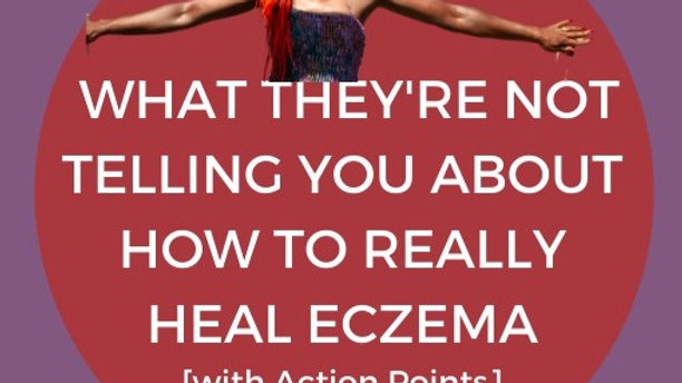 E-Book: What They Are Not Telling You About How To Really Heal Eczema