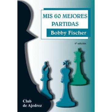 Mis 60 mejores partidas - Bobby Fischer