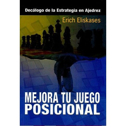 Mejora tu juego posicional - Erich Eliskazes