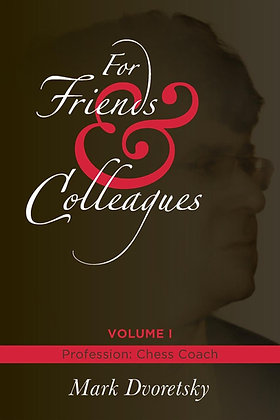 For friends and colleagues, Vol. 1 - Dvoretsky