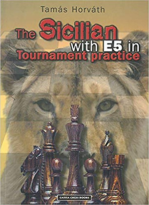 The Sicilian with E5 in Tournament Practice (My Best Sveshnikovs)
